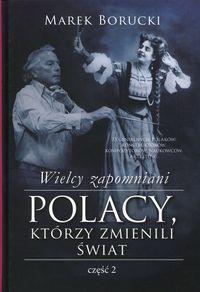 Wielcy zapomniani Polacy, którzy zmienili świat 2